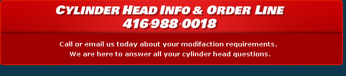 Cylinder Head Info and Order Line 416-988-0018